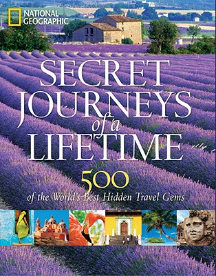 Secret Journeys of a Lifetime By National Geographic Society (U. S.)