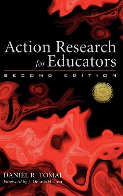 Action Research for Educators By Tomal, Daniel R./ Hastert, J. Dennis (FRW)
